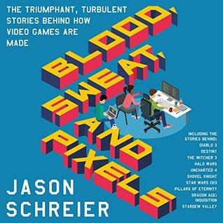 Blood, Sweat, and Pixels: The Triumphant, Turbulent Stories