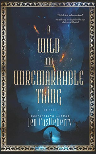 A Wild and Unremarkable Thing Jen Castleberry