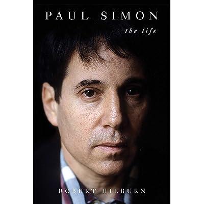 Paul Simon The Life By Robert Hilburn