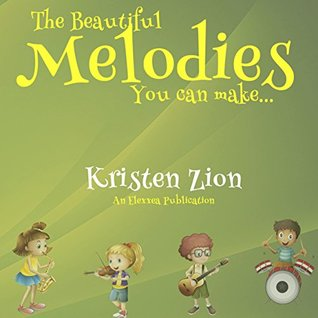 The Beautiful Melodies You Can Make: My first book of inspiration into the world of music