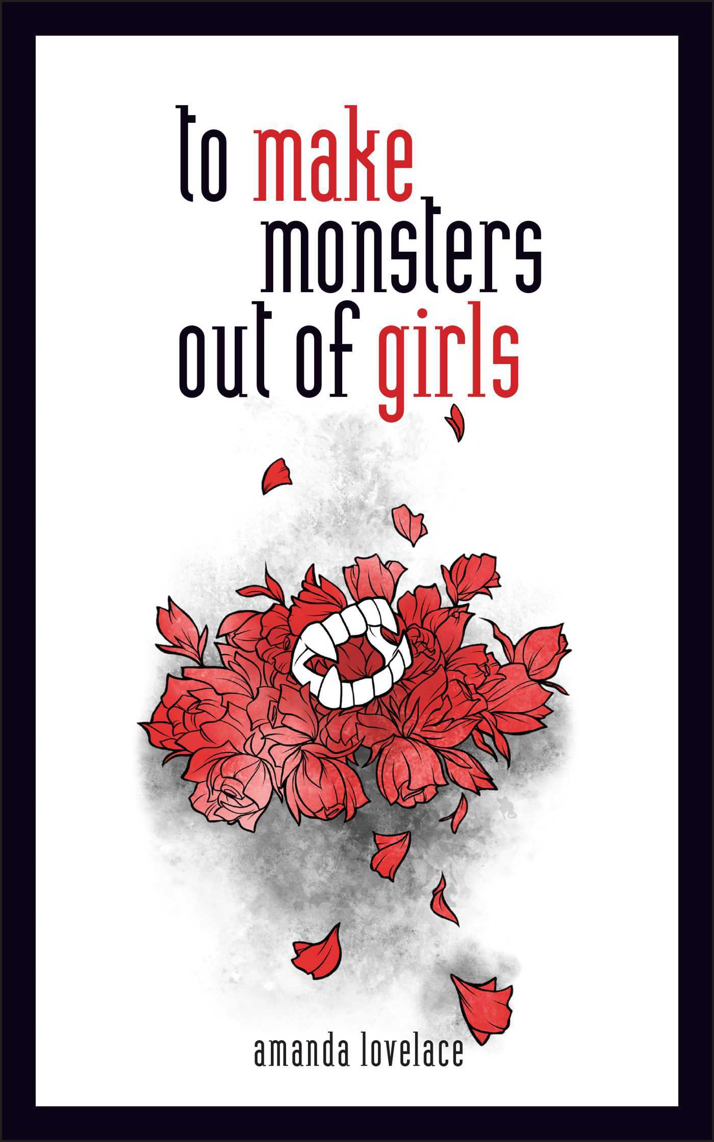 Amanda Lovelace - To Make Monsters Out of Girls