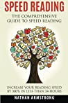 Speed Reading: The Comprehensive Guide to Speed Reading - Increase Your Reading Speed by 300% in Less Than 24 Hours