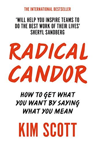 Radical Candor How to Get What You Want by Saying What You Mean