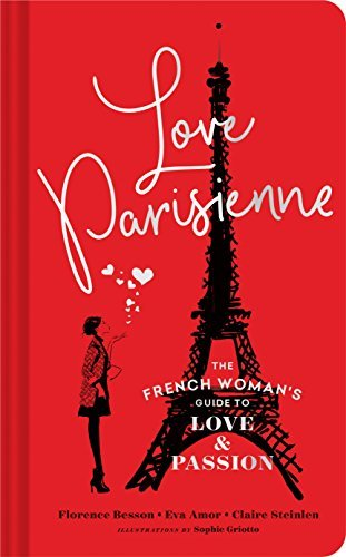 Love Parisienne The French Woman's Guide to Love and Passion