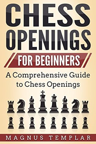 CHESS OPENINGS: FOR BEGINNERS by Magnus Templar