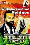 Wilhelm Contard Rontgen (Seri Tokoh Dunia, #43)