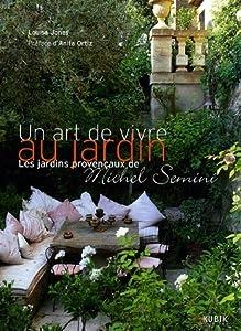 Un art de vivre au jardin : Les jardins provençaux de Michel Semini