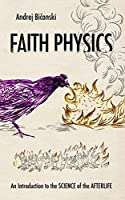 Faith Physics: An Introduction to the Science of the Afterlife