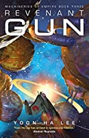 Revenant Gun (Machineries of Empire #3)