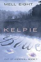 Kelpie Blue (Out of Underhill #1)