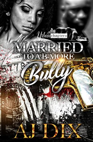 Married To A B-More Bully by A.J. Dix