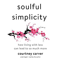 Soulful Simplicity Lib/E: How Living with Less Can Lead to So Much More