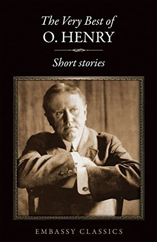 THE VERY BEST SHORT STORIES OF O. HENRY O. Henry