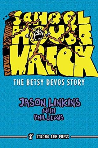Schoolhouse Wreck: The Betsy DeVos Story
