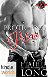 Protecting Pilar (Special Forces: Operation Alpha Kindle World; Special Forces & Brotherhood Protectors  4)