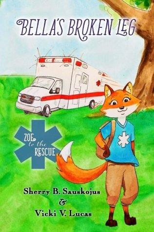 Bella's Broken Leg: Preschool to Grade 1 (Zoe to the Rescue) (Volume 1)