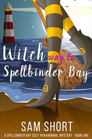 Witch Way To Spellbinder Bay by Sam Short