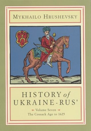 History of Ukraine-Rus'. Volume 7. The Cossack Age to 1625