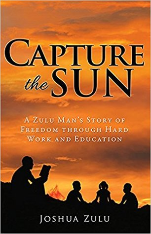 Capture the Sun: A Zulu Man's Story of Freedom Through Hard Work and Education