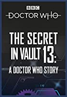 The Secret in Vault 13: A Doctor Who Story: A Doctor Who Story