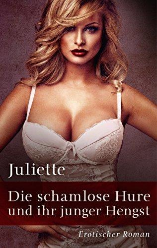 Die schamlose Hure und ihr junger Hengst: Erotischer Roman Juliette Juliette