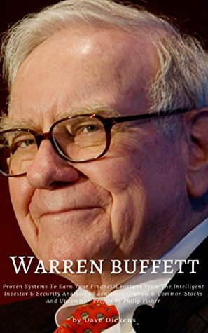 Warren Buffett : Proven Systems To Earn Your Financial Fortune From The Intelligent Investor & Security Analysis by Benjamin Graham & Common Stocks And Uncommon Profits by Philip Fisher