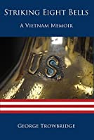 Striking Eight Bells: A Vietnam Memoir