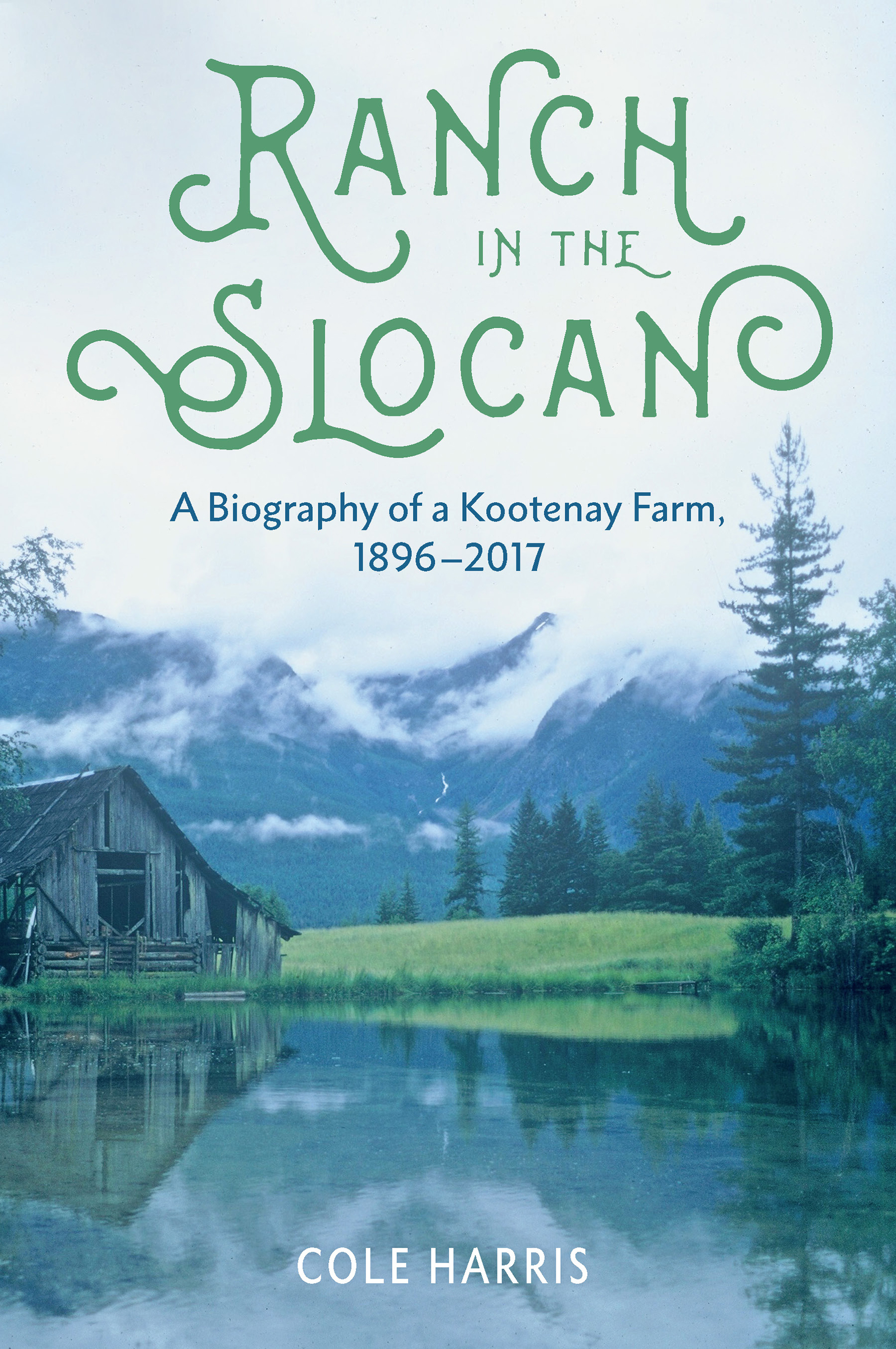 Ranch in the Slocan A Biography of a Kootenay Farm, 1896-2017