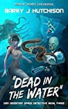 Dead in the Water (Dan Deadman Space Detective, #3)