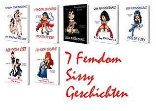 7 Femdom Sissy Geschichten: Femdom Erniedrigung - Femdom Cuckold - Femdom Sklave - Femdom BCT - Pegging the Sissy - Sissy Boy ATM Machine - Fists of Fury