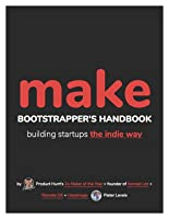 MAKE: Bootstrapper's Handbook, Building Startups The Indie Way