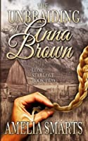 The Unbraiding of Anna Brown (Lone Star Love) (Volume 2)