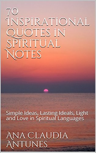 70 Inspirational Quotes in Spiritual Notes: Simple Ideas, Lasting Ideals, Light and Love in Spiritual Languages (Quotes & Notes Book 1)