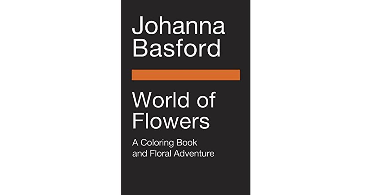 World Of Flowers A Coloring Book And Floral Adventure By Johanna