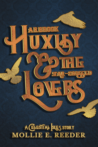 Arbrook Huxley & the Star-Crossed Lovers by Mollie E. Reeder