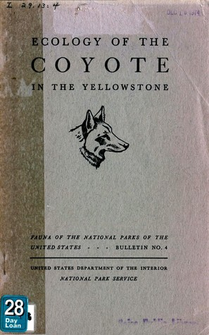 Ecology of the Coyote in the Yellowstone: Fauna Series No. 4, 1940, Conservation Bulletin No. 4