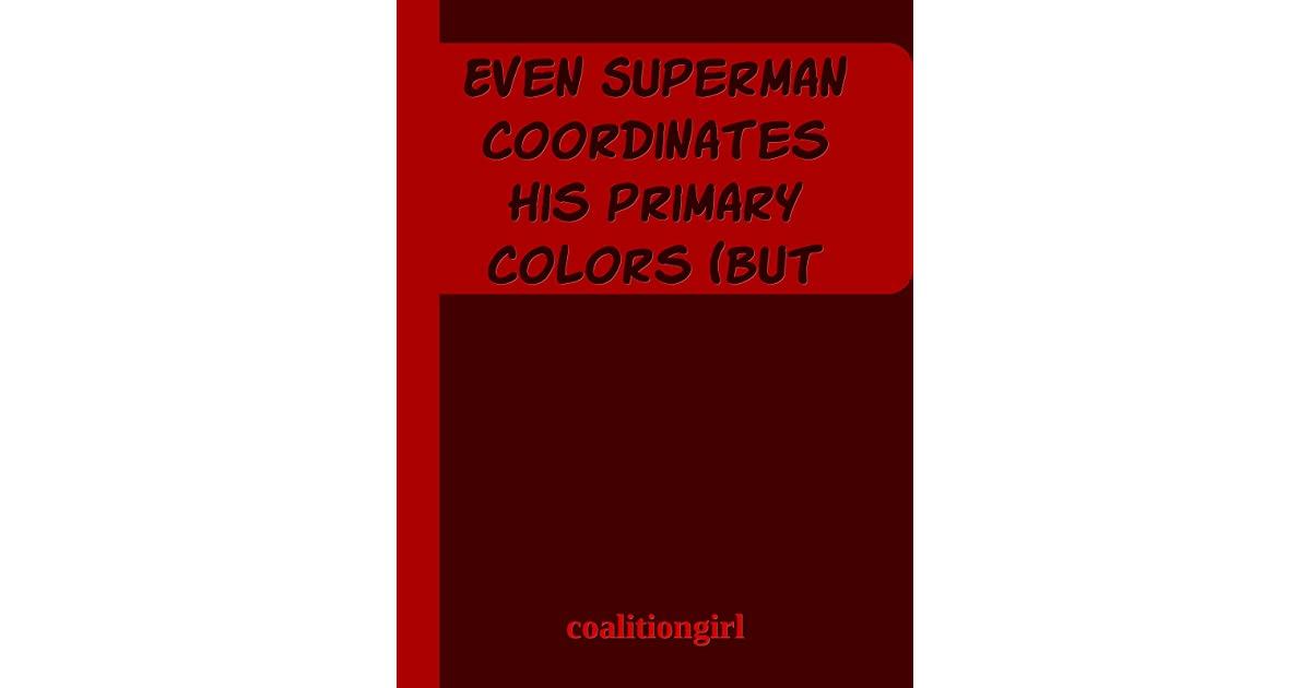 Even Superman Coordinates His Primary Colors by coalitiongirl