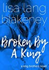 Broken by a King (The King Brothers #3)