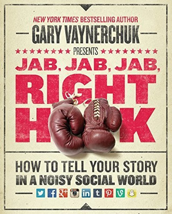 Jab-Jab-Jab-Right-Hook-How-to-Tell-Your-Story-in-a-Noisy-Social-World