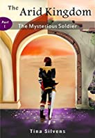 The Mysterious Soldier, Part I (The Arid Kingdom #1)
