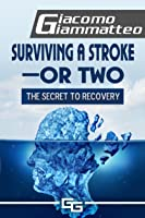 Surviving a Stroke: or Two, The Secret to Recovery