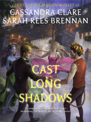Cast Long Shadows by Cassandra Clare