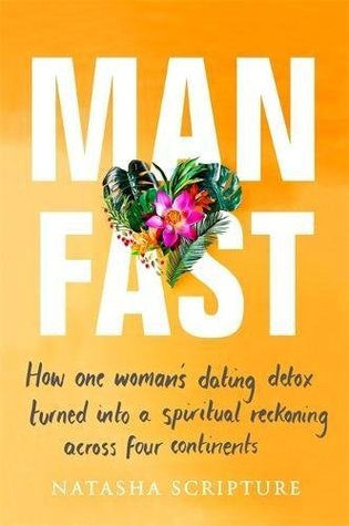 Man Fast: How one woman's dating detox turned into a spiritual