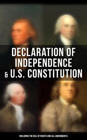 Declaration of Independence & U.S. Constitution (Including the Bill of Rights and All Amendments): The Principles on Which Our Identity as Americans Is ... John Adams and Thomas Jefferson)