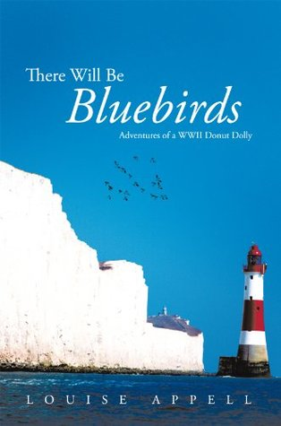 There Will Be Bluebirds: Adventures of a Wwii Donut Dolly