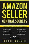 Amazon Seller Central Secrets by Bruce   Walker