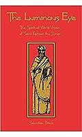 The Luminous Eye: The Spiritual World Vision of Saint Ephrem the Syrian (Cistercian Studies)