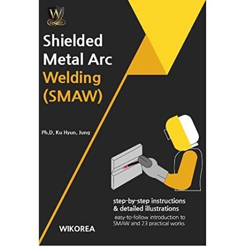 Shielded Metal Arc Welding Smaw Smaw By Ku Hyun Jung