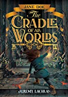 Jane Doe and the Cradle of All Worlds (Jane Doe Chronicles #1)