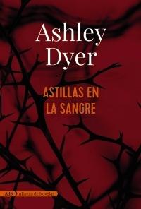 Astillas en la sangre Ashley Dyer